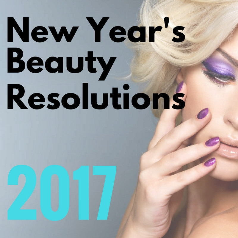 New Years Beauty Resolutions: Be Your Most Beautiful Self in 2017