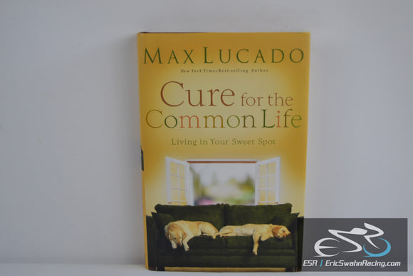 Cure for the Common Life Hardcover Book 2006 Max Lucado