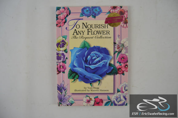 To Nourish Any Flower Hardcover Book *Autographed Copy* Tom Hegg 1994