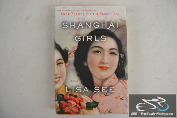 Shanghai Girls: A Novel Hardcover Book 2009 Lisa See