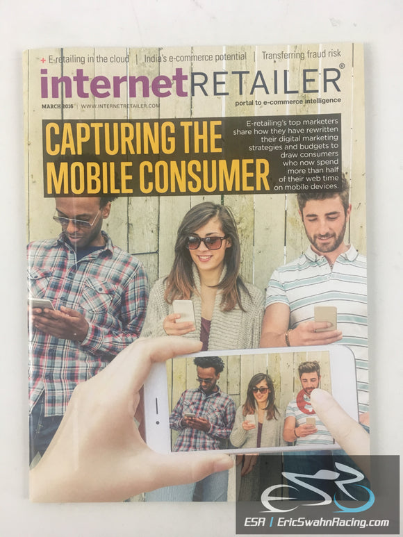 Internet Retailer Magazine March 2016 V18.3 Capturing The Mobile Consumer