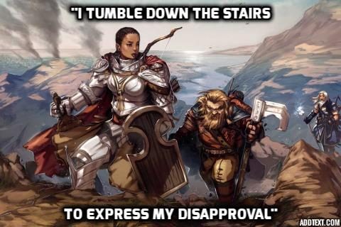 I tumble down the stairs to express my disapproval.