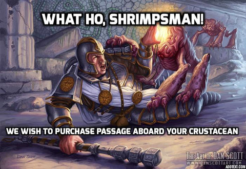 What ho, shrimpsman!  We wish to purchase passage aboard your crustacean.