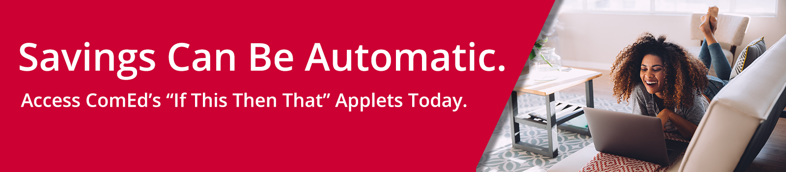 Savings Can Be Automatic. Access ComEd's 'If This Then That' Applets Today.