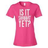 """Is It Shabbat Yet?"" Women's Tee"