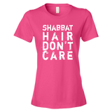 """Shabbat Hair Don't Care"" Women's Tee"