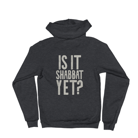 """Is It Shabbat Yet?"" American Apparel Full Zip Hoodie"