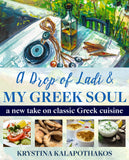a drop of ladi & my greek soul book, greek cook book, greek recipe book, krystina kalapothakos, greek cuisine, greek lifestyle book