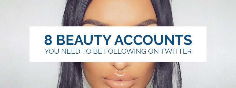 8 Beauty Accounts You Need To Be Following On Twitter