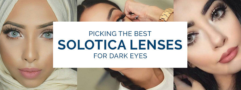 Picking The Best Solotica Lenses For Dark Eyes