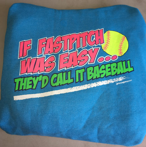 """If fastpitch was easy they'd call it baseball"" Sweatshirt"