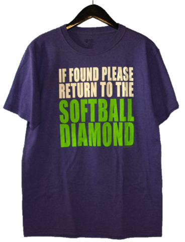 """If found please return to the softball diamond"""