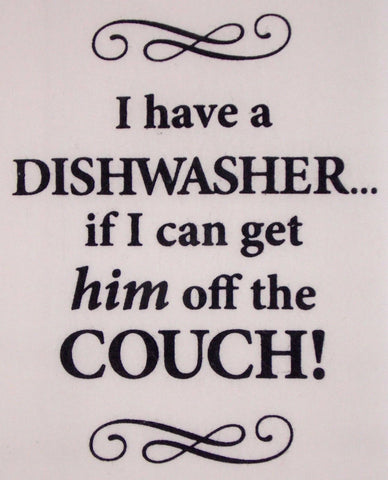 "Dish Towel ""Dishwasher If I Can Get Him Off Couch Gift"""