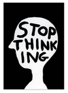 Stop Thinking A6 Notebook by David Shrigley