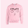 Eye Roll Sweat (Pink) by Ambivalently Yours