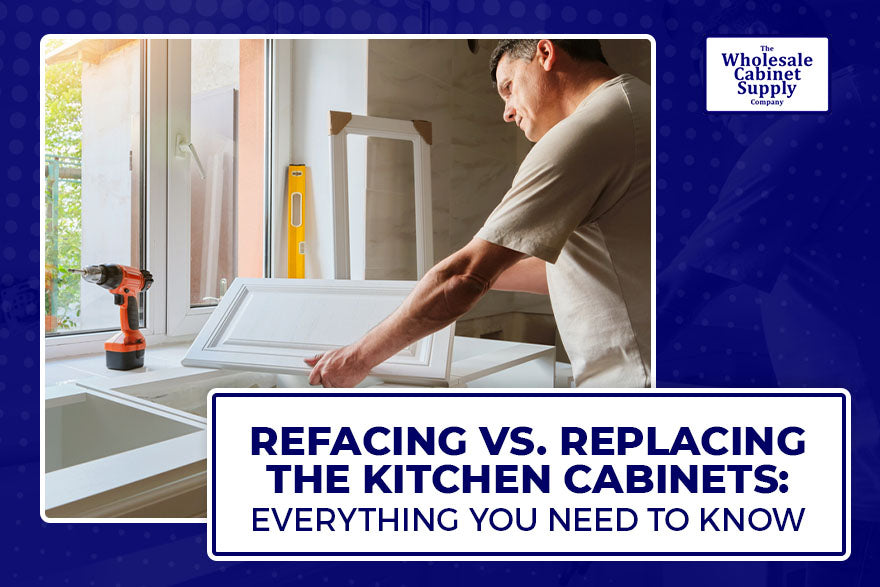 Refacing vs. Replacing the Kitchen Cabinets Everything You Need to Know