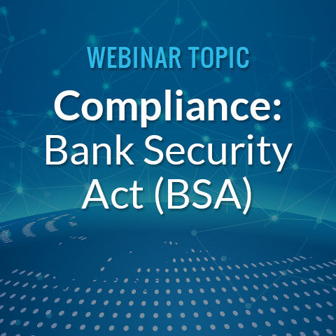 Compliance: Bank Security Act (BSA)