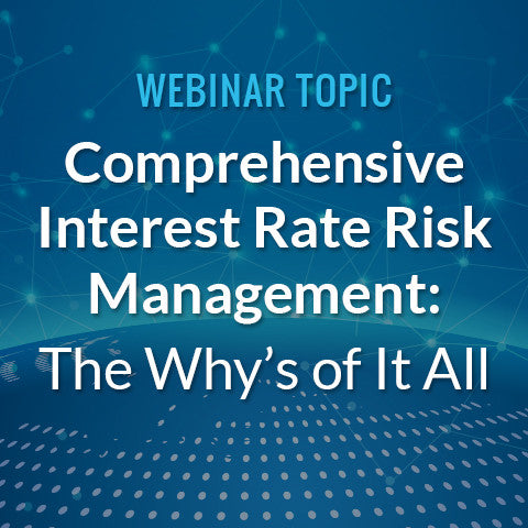 Comprehensive Interest Rate Risk Management: The Why's of It All