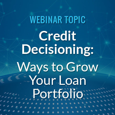 Credit Decisioning: Ways to Grow Your Loan Portfolio