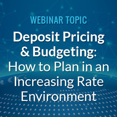 Deposit Pricing & Budgeting: How to Plan in an Increasing Rate Environment