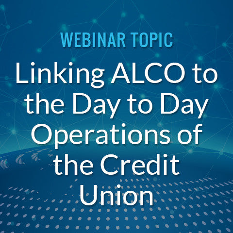 Linking ALCO to the Day to Day Operations of the Credit Union