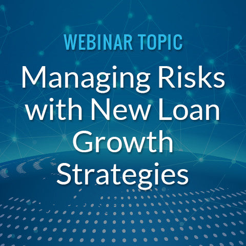 Managing Risks with New Loan Growth Strategies