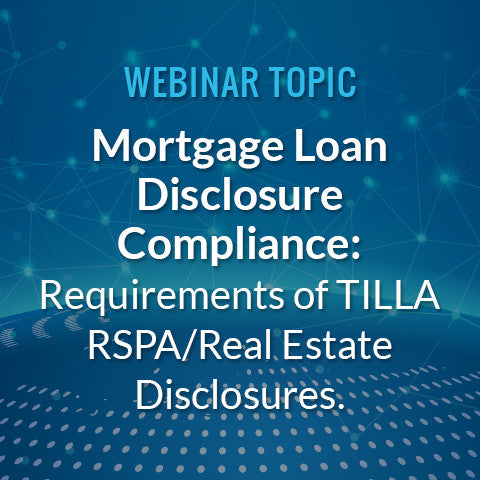 Mortgage Loan Disclosure Compliance: Learn more about the requirements of TILLA RSPA/Real Estate Disclosures
