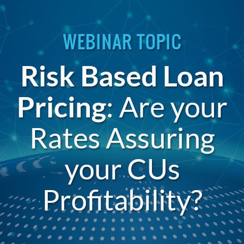 Risk Based Loan Pricing: Are your Rates Assuring your CUs Profitability?