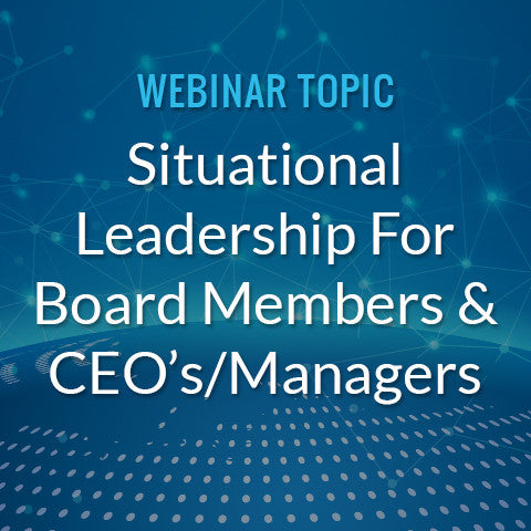 Situational Leadership For Board Members and CEO's/Managers