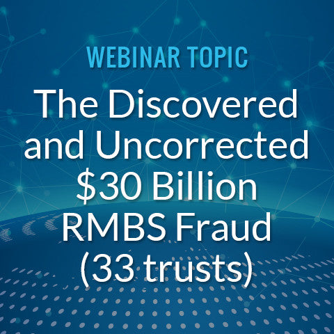 The Discovered and Uncorrected $30 Billion RMBS Fraud (33 trusts)