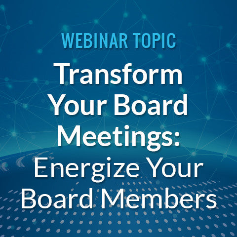 Transform Your Board Meetings: Energize Your Board Members