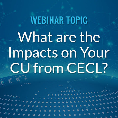 What are the Impacts on Your CU from Current Expected Credit Loss (CECL)?