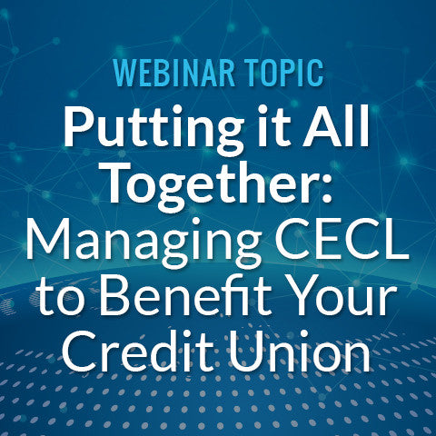 Putting it All Together: Managing Current Expected Credit Loss (CECL) to Benefit Your Credit Union