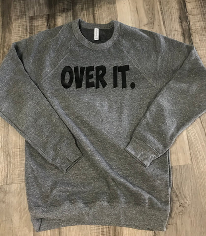 Over It.  Bella Soft Unisex Sweatshirt