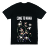COME TO MAMA T-SHIRT