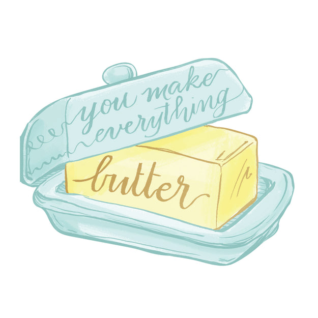 You Make Everything Butter Card