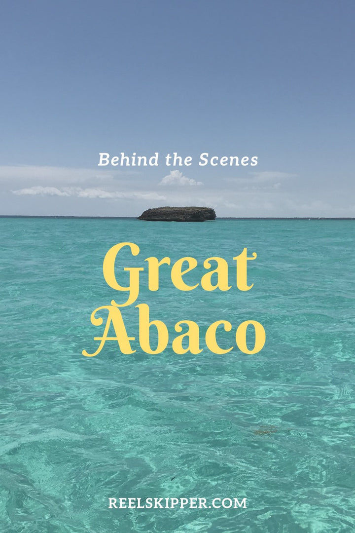 Behind the Scenes : Skippers go to Great Abacos!