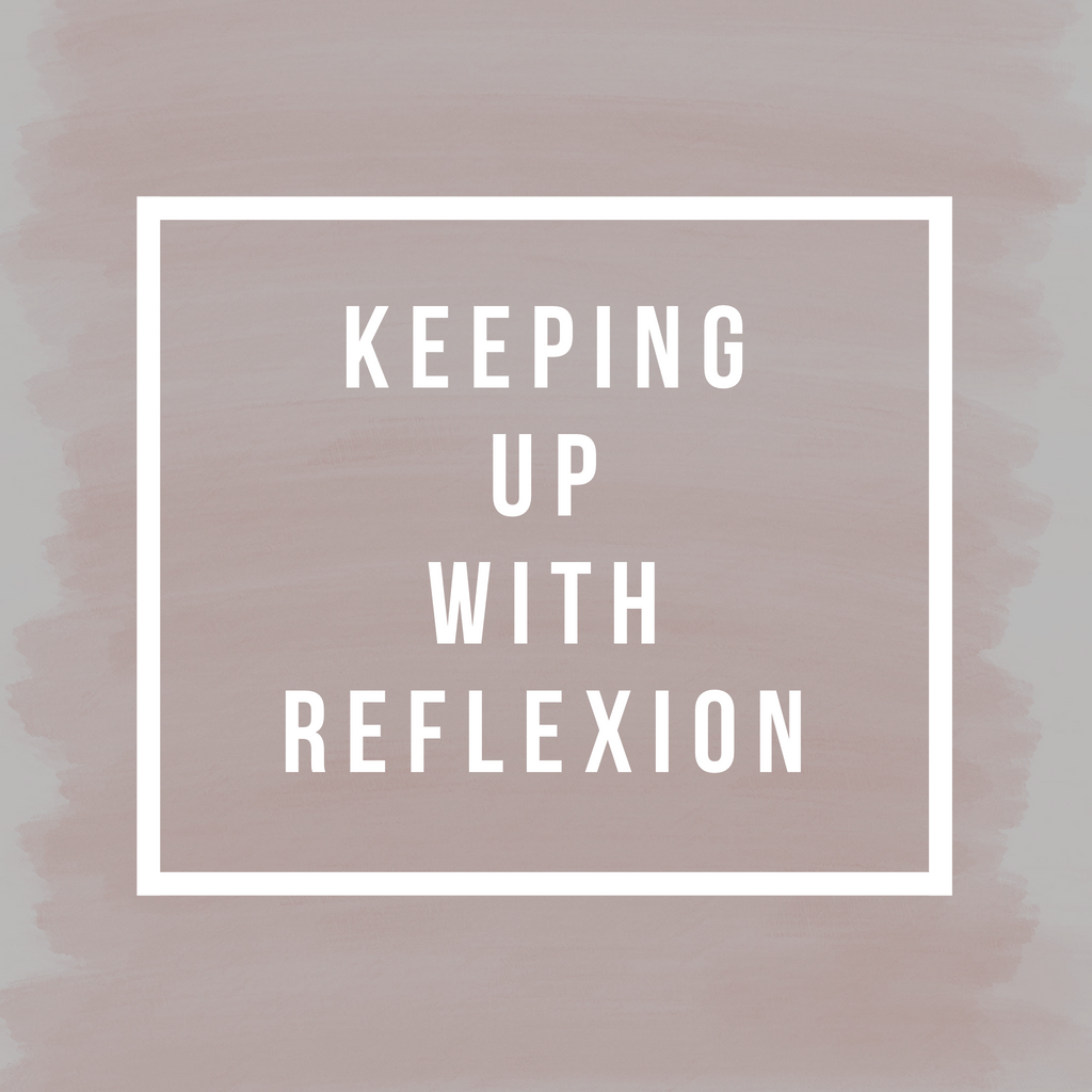 Keeping Up With Reflexion