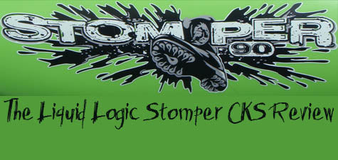 CKS Reviews The Liquid Logic Stomper 80 and 90
