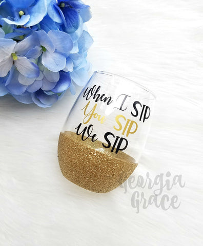 When I Sip Glitter Dipped Wine Glass // Glitter Cup // When I Sip You Sip We Sip