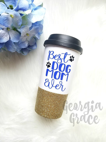 Best Dog Mom Ever Coffee Cup // Dog Mom Tumbler // Best Dog Mom Ever