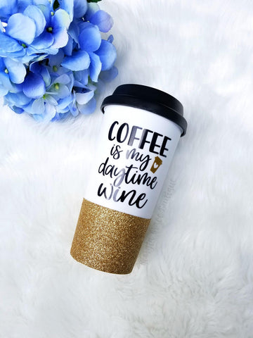 Coffee Is My Daytime Wine // Glitter Cup // Cup for Mom //  Glitter Dipped Coffee Tumbler