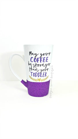 May Your Coffee Be Stronger Than Your Toddler Coffee Mug // Glitter Cup // Coffee Mug