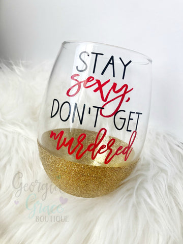 Stay Sexy Don't Get Murdered Glitter Wine Glass // Glitter Wine Glass