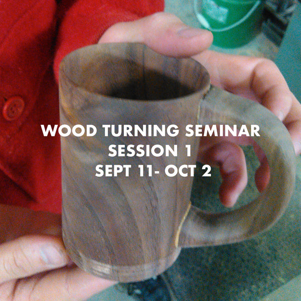 Wood Turning Seminar - Session 1 - September 11 - October 2