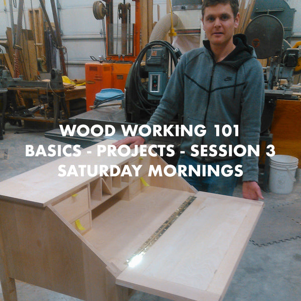 Wood Working 101 Basics - Projects - Session 3 - Saturday Mornings