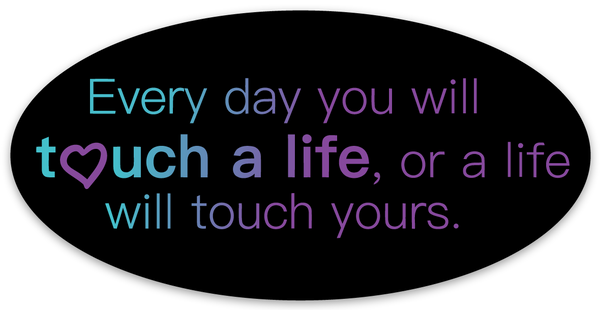 Sticker: Every day you will touch a life...