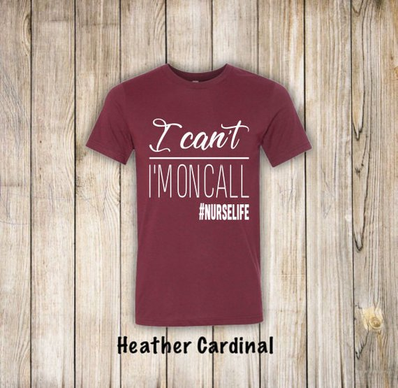 Shirt: I Can't, I'm On Call