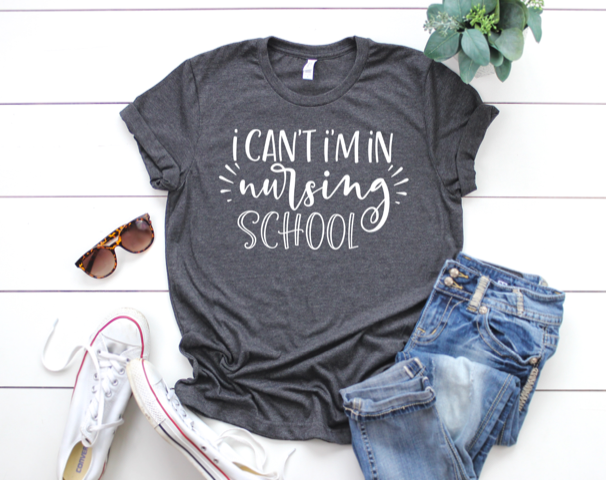 Shirt: I can't, I'm in Nursing School