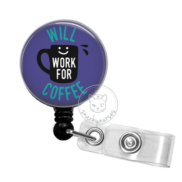 Badge Reel: Will Work for Coffee - Multiple Colors